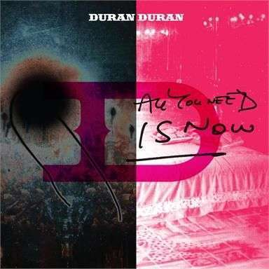 Coverafbeelding All You Need Is Now - Duran Duran