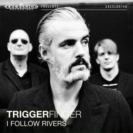 Coverafbeelding Triggerfinger - I Follow Rivers