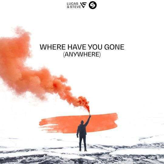 Coverafbeelding Lucas & Steve - Where Have You Gone (Anywhere)