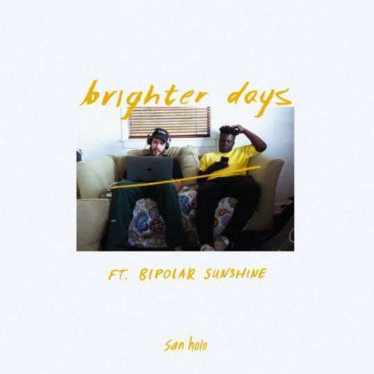 Coverafbeelding Brighter Days - San Holo Ft. Bipolar Sunshine