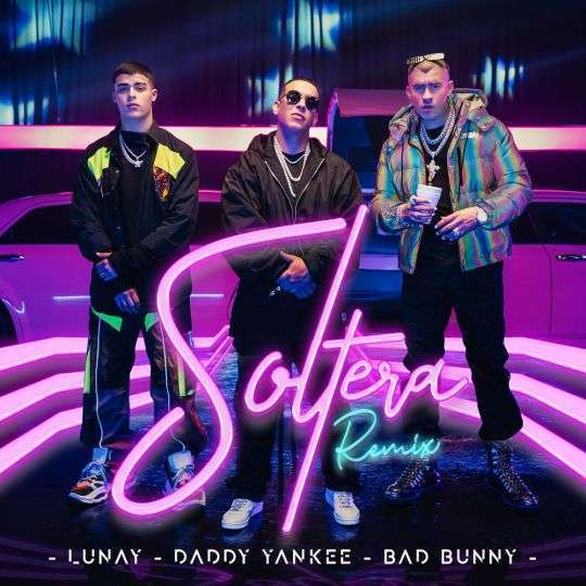 Coverafbeelding Lunay - Daddy Yankee - Bad Bunny - Soltera - Remix