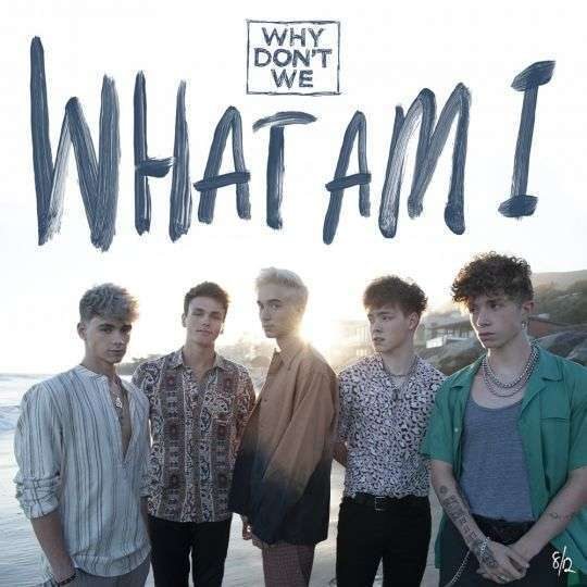 Coverafbeelding Why Don't We - What Am I