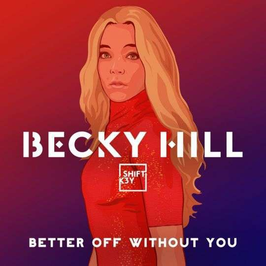 Coverafbeelding Becky Hill feat. Shift K3Y - Better off without you