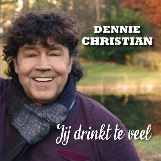 Coverafbeelding Dennie Christian - Jij Drinkt Te Veel