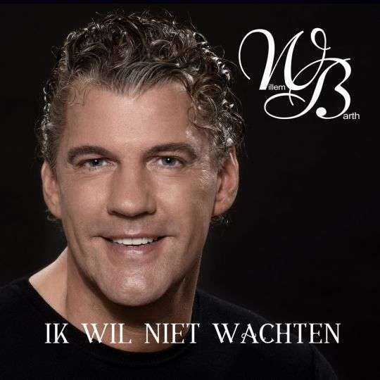 Coverafbeelding Willem Barth - Ik Wil Niet Wachten