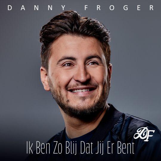 Coverafbeelding Danny Froger - Ik Ben Zo Blij Dat Jij Er Bent