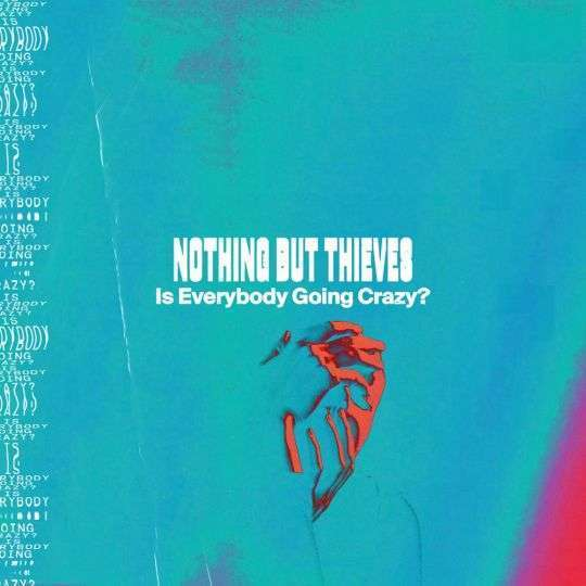 Coverafbeelding Nothing But Thieves - Is Everybody Going Crazy?