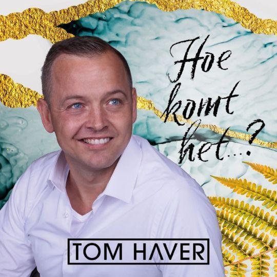 Coverafbeelding Tom Haver - Hoe Komt Het...?