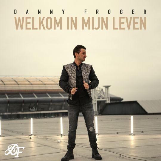 Coverafbeelding Danny Froger - Welkom In Mijn Leven