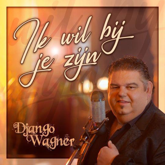 Coverafbeelding Django Wagner - Ik Wil Bij Je Zijn