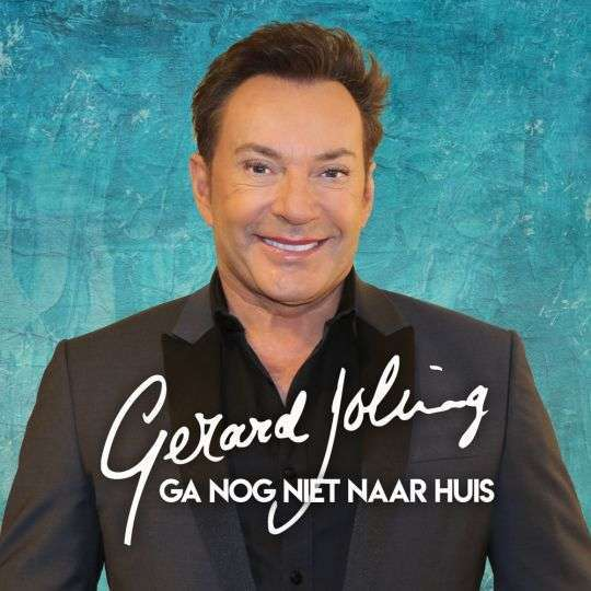 Coverafbeelding Gerard Joling - Ga Nog Niet Naar Huis