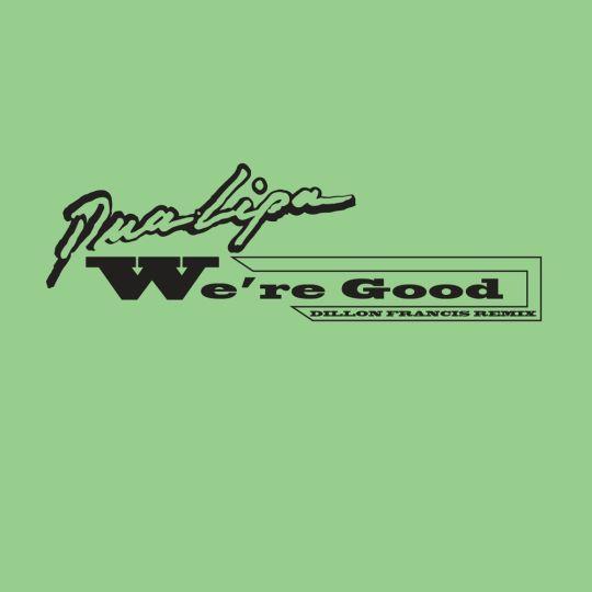 Coverafbeelding Dua Lipa - We're Good - Dillon Francis Remix