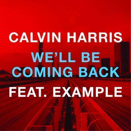 Coverafbeelding We'll Be Coming Back - Calvin Harris Feat. Example
