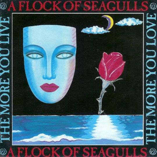 Coverafbeelding The More You Live The More You Love - A Flock Of Seagulls