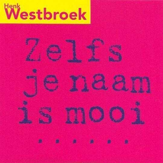 Coverafbeelding Henk Westbroek - Zelfs Je Naam Is Mooi ......