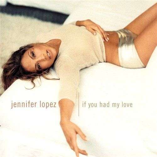 Coverafbeelding If You Had My Love - Jennifer Lopez