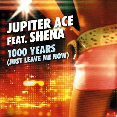 Coverafbeelding 1000 Years (Just Leave Me Now) - Jupiter Ace Feat. Shena
