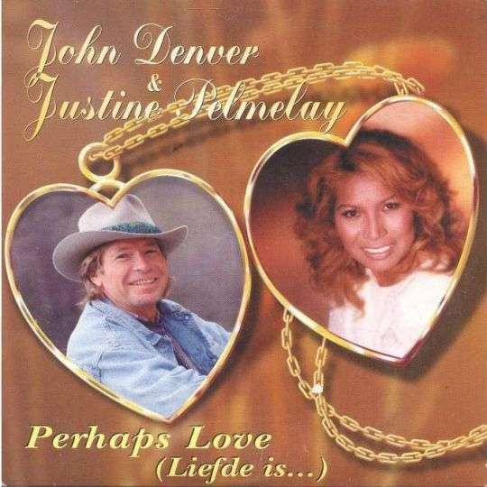 Coverafbeelding Perhaps Love (Liefde Is...) - John Denver & Justine Pelmelay
