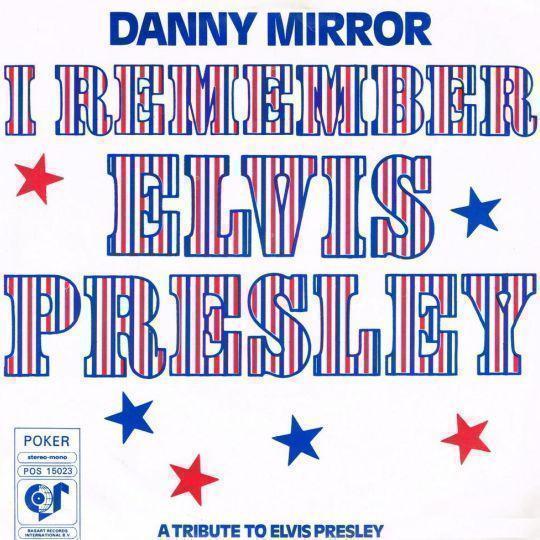 Coverafbeelding Danny Mirror - I Remember Elvis Presley - A Tribute To Elvis Presley