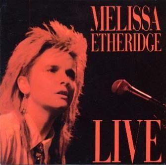 Coverafbeelding Live : Like The Way I Do - Melissa Etheridge