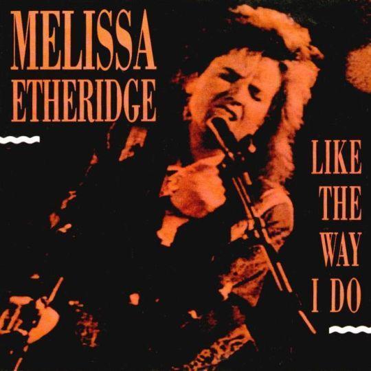 Coverafbeelding Like The Way I Do - Melissa Etheridge