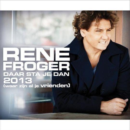 Coverafbeelding Daar Sta Je Dan 2013 (Waar Zijn Al Je Vrienden) - Rene Froger