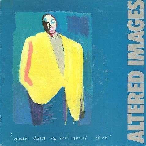 Coverafbeelding Altered Images - Don't Talk To Me About Love