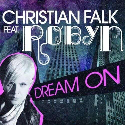 Coverafbeelding Dream On - Christian Falk Ft. Robyn