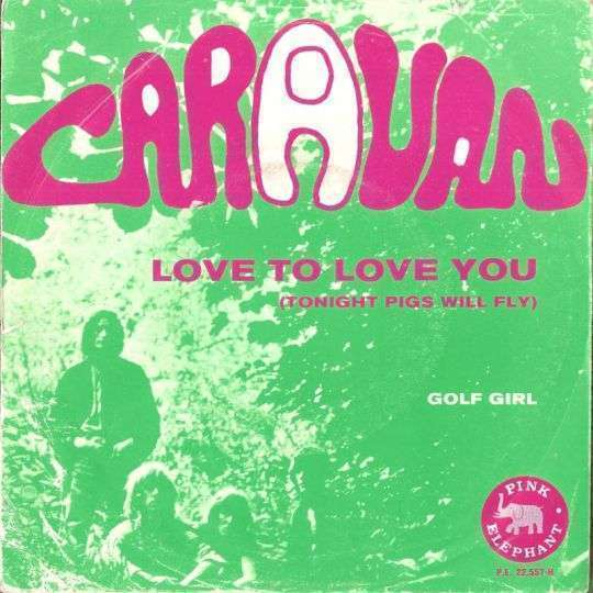 Coverafbeelding Love To Love You (Tonight Pigs Will Fly) - Caravan