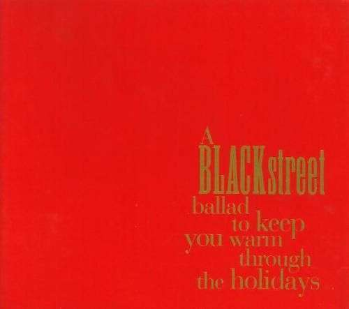 Coverafbeelding A Blackstreet Ballad To Keep You Warm Through The Holidays : Never Gonna Let You Go - Blackstreet