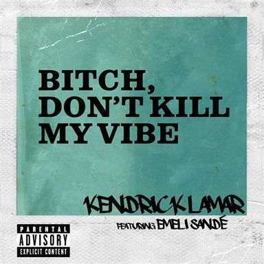 Coverafbeelding Bitch, Don't Kill My Vibe - Kendrick Lamar Featuring Emeli Sandé
