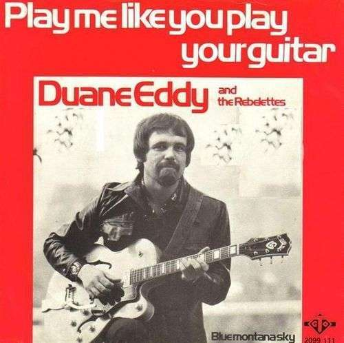 Coverafbeelding Play Me Like You Play Your Guitar - Duane Eddy And The Rebelettes