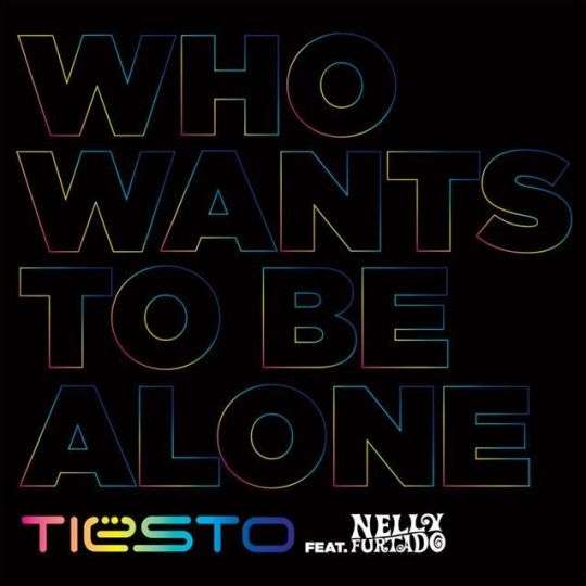 Coverafbeelding Who Wants To Be Alone - Tiësto Feat. Nelly Furtado