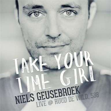 Coverafbeelding Take Your Time Girl - Live @ Ruud De Wild, 538 - Niels Geusebroek