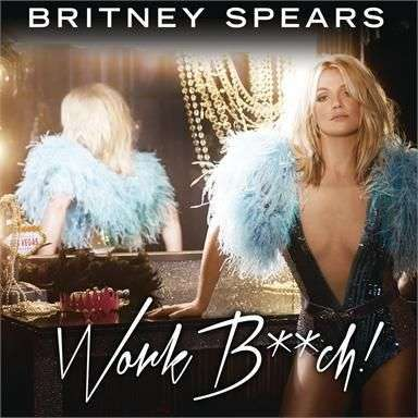Coverafbeelding Work B**ch! - Britney Spears