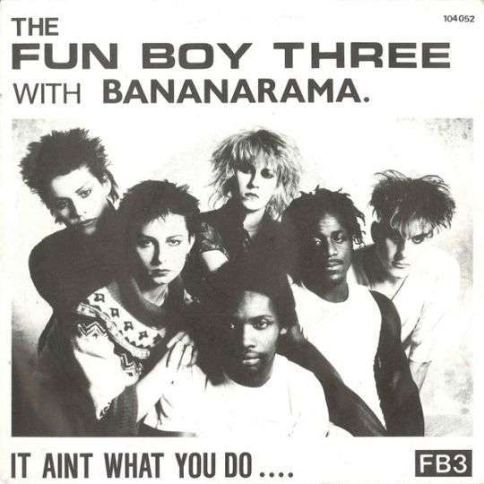 Coverafbeelding The Fun Boy Three with Bananarama - It Aint What You Do ....