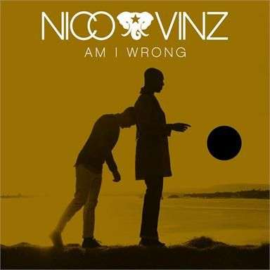 Coverafbeelding Am I Wrong - Nico & Vinz