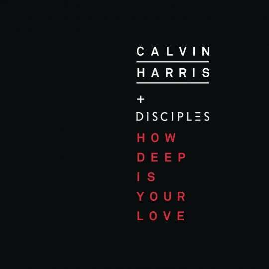 Coverafbeelding How Deep Is Your Love - Calvin Harris + Disciples