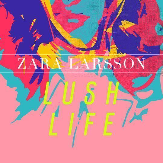 Coverafbeelding Lush Life - Zara Larsson