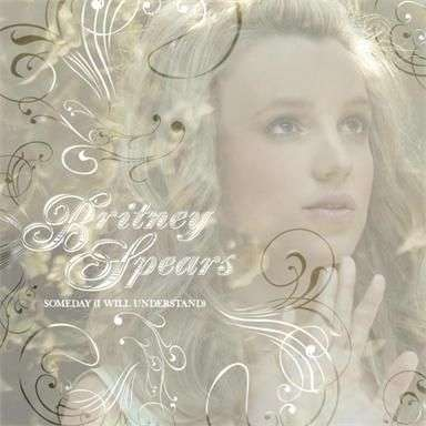 Coverafbeelding Someday (I Will Understand) - Britney Spears