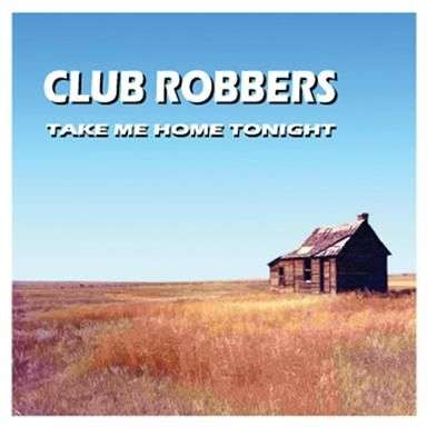 Coverafbeelding Club Robbers - Take Me Home Tonight