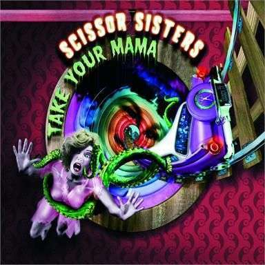 Coverafbeelding Scissor Sisters - Take Your Mama