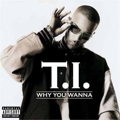 Coverafbeelding Why You Wanna - T.i.