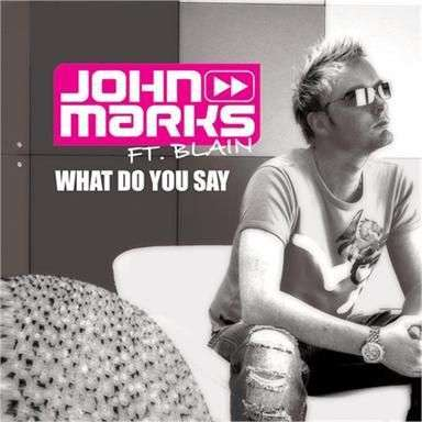 Coverafbeelding What Do You Say - John Marks Ft. Blain