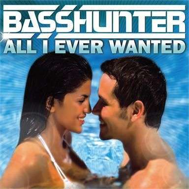 Coverafbeelding All I Ever Wanted - Basshunter