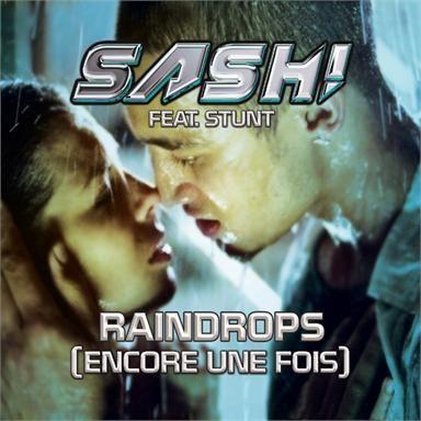 Coverafbeelding Raindrops (Encore Une Fois) - Sash! Feat. Stunt