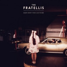The Fratellis Baby Don T You Lie To Me Top 40